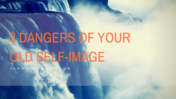 3-dangers-of-your-old-self-image