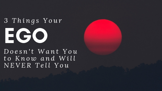 3-things-your=ego-does-not-want-to-tell-you