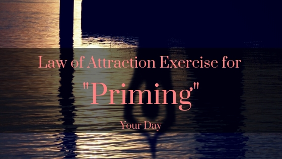 law-of-attraction-exercises-for-priming-your-day