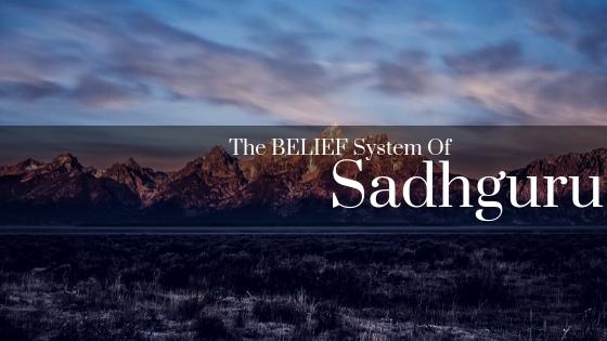 the-belief-system-of-sadhguru