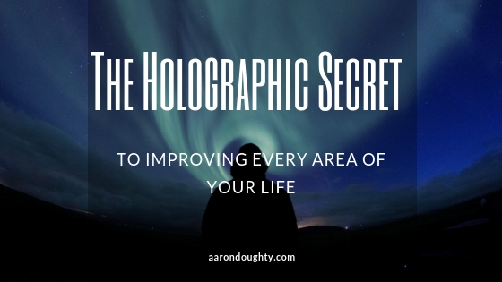 the-holographic-secret-to-improving-every-area-of-your-life