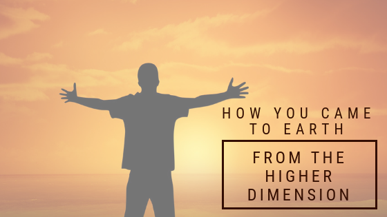 how-you-came-to-earth-from-the-higher-dimension