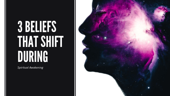 3 beliefs that shift during spiritual awakening aaron doughty