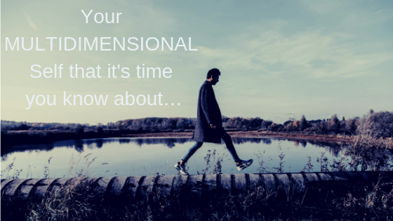 Your MULTIDIMENSIONAL Self that it's time you know about