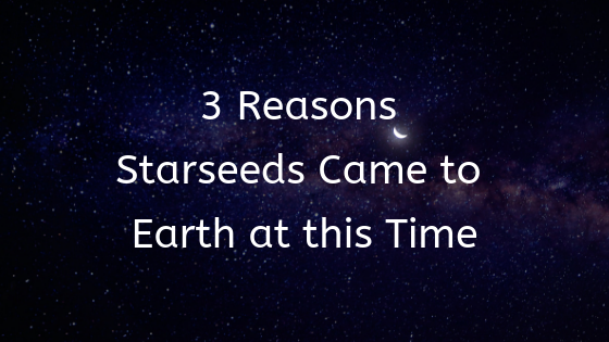 3 Reasons Starseeds Came to Earth at this Time - Aaron Doughty