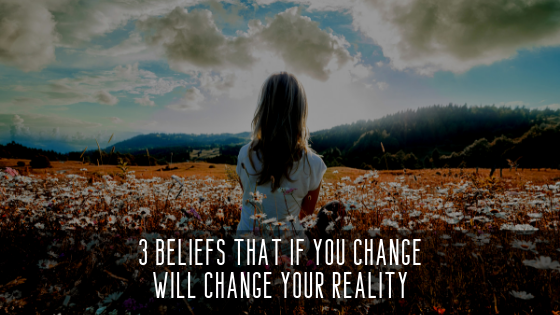 3-Beliefs-that-if-you-change-will-CHANGE-YOUR-REALITY