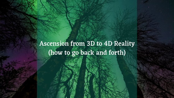 Ascension-from-3D-to-4D-Reality-how-to-go-back-and-forth