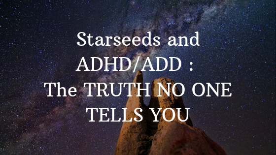 Starseeds and ADHD/ADD : The TRUTH NO ONE TELLS YOU - Aaron