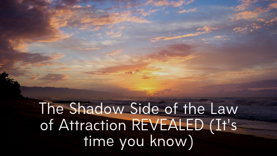 The-Shadow-Side-of-the-Law-of-Attraction-REVEALED-Its-time-you-know.
