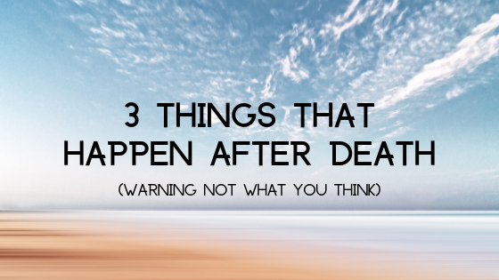 3-Things-that-Happen-After-Death-WARNING-NOT-WHAT-YOU-THINK