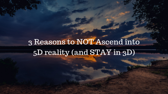 3 Reasons to NOT Ascend into 5D reality (and STAY in 3D) - Aaron Doughty