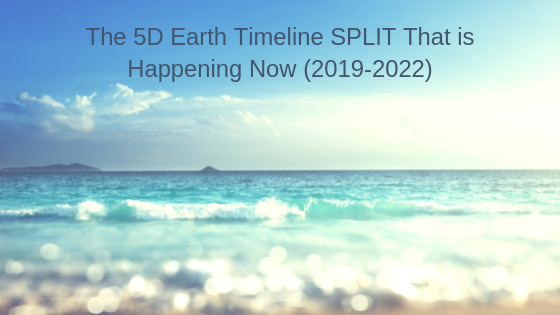 The-5D-Earth-Timeline-SPLIT-That-is-Happening-Now-2019-2022