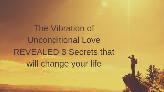 The-Vibration-of-Unconditional-Love-REVEALED-3-Secrets-that-will-change-your-life