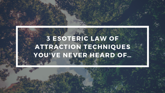3-Esoteric-Law-of-Attraction-Techniques-youve-NEVER-Heard-of