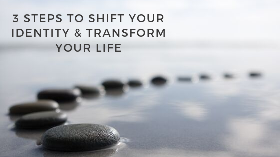 3-Steps-to-SHIFT-your-Identity-TRANSFORM-your-Life