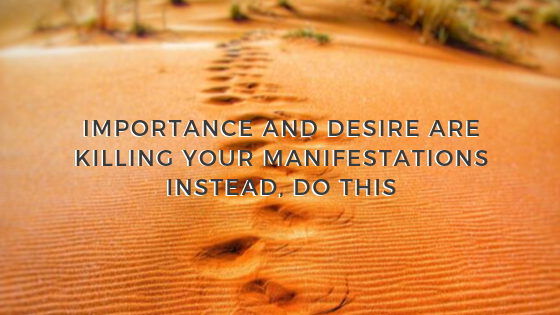 Importance-AND-Desire-Are-KILLING-your-Manifestations-Instead-DO-THIS