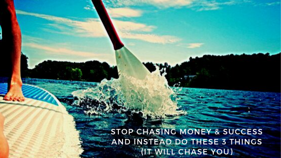Stop-Chasing-Money-Success-and-instead-do-these-3-things-it-will-chase-you