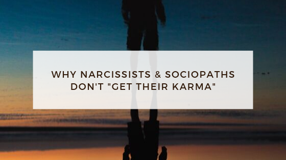 Why-Narcissists-Sociopaths-Dont-_Get-their-Karma