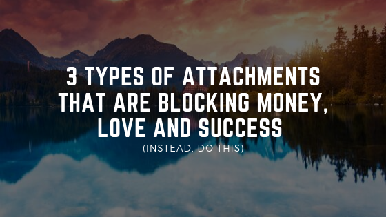 3-Types-of-Attachments-that-Are-BLOCKING-Money-Love-and-Success-instead-do-this