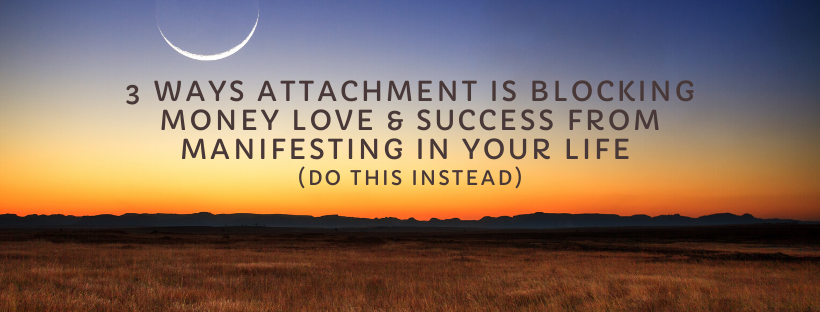 3-Ways-Attachment-Is-Blocking-Money-Love-Success-From-Manifesting-In-Your-Life-Do-this-Instead