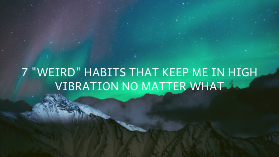 ATTACHMENT DETAILS  7-_Weird_-Habits-that-Keep-me-in-High-Vibration-no-matter-what