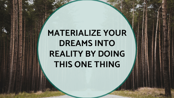 Materialize-Your-Dreams-into-Reality-by-doing-this-one-thing