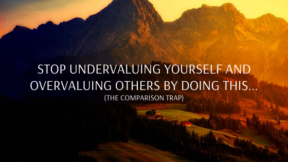 Stop-UNDERvaluing-Yourself-and-OVERvaluing-Others-by-doing-this...the-comparison-trap