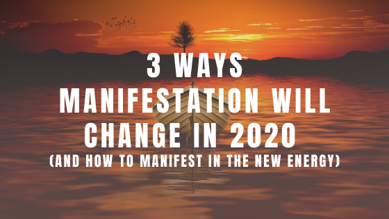 3-Ways-Manifestation-will-Change-in-2020-and-how-to-manifest-in-the-new-energy
