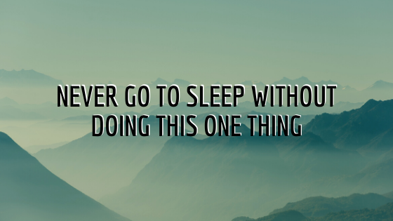 Never-Go-to-Sleep-without-doing-this-ONE-thing