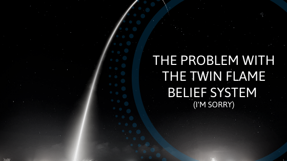 The-problem-with-the-twin-flame-belief-system-Im-sorry