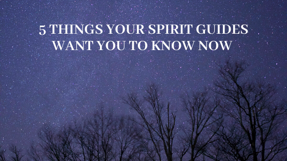 5-Things-Your-Spirit-Guides-Want-You-to-Know-NOW-READ-THIS