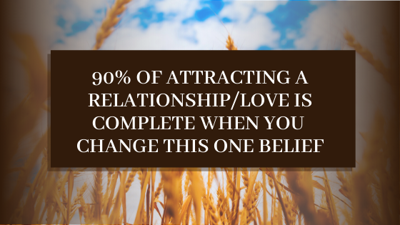 90-of-Attracting-a-Relationship_Love-is-Complete-when-you-change-this-ONE-belief