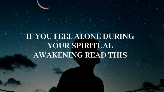 If-you-feel-Alone-During-Your-Spiritual-Awakening-READ-THIS