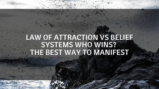 Law-of-Attraction-VS-Belief-Systems-Who-wins_-the-BEST-way-to-manifest