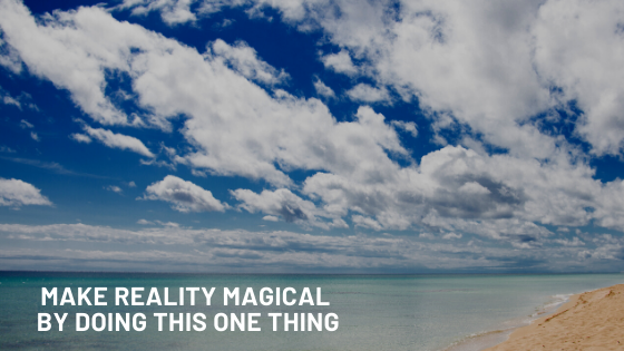 Make-Reality-MAGICAL-by-doing-this-one-thing