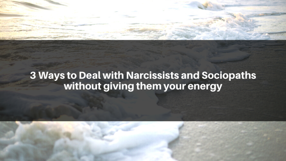 3-Ways-to-Deal-with-Narcissists-and-Sociopaths-without-giving-them-your-energy