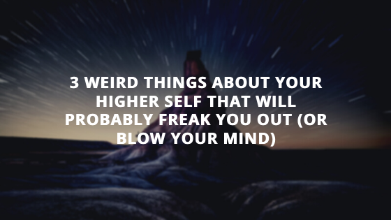 3-Weird-Things-About-Your-Higher-Self-that-will-probably-freak-you-out-or-blow-your-mind