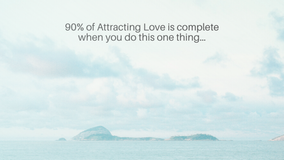 90-of-Attracting-Love-is-complete-when-you-do-this-one-thing