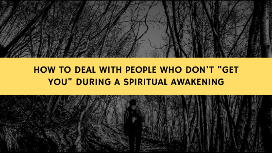 How-to-deal-with-people-who-dont-_get-you_-during-a-Spiritual-Awakening