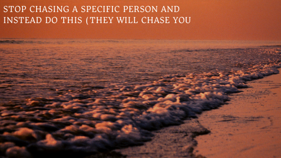 STOP-Chasing-a-Specific-Person-and-instead-do-this-they-will-chase-you