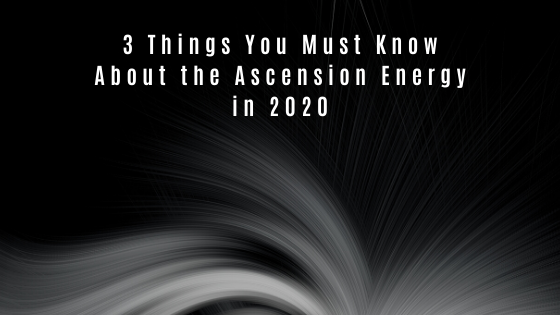 3-Things-You-Must-Know-About-the-Ascension-Energy-in-2020