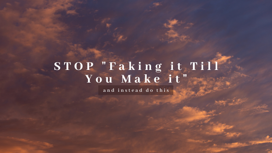 STOP-_Faking-it-Till-You-Make-it_-and-instead-do-this