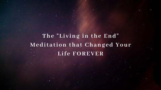 The-Living-in-the-End-Meditation-that-Changed-Your-Life-FOREVER