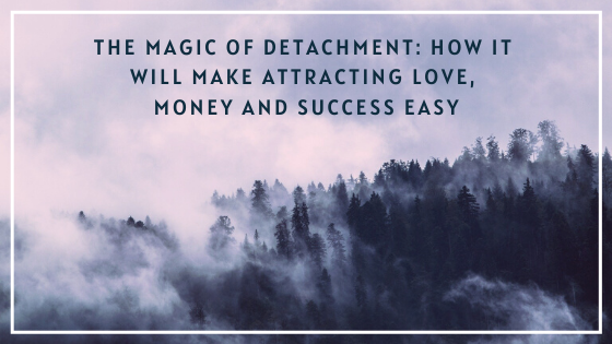 The-Magic-of-Detachment_-How-it-will-make-attracting-love-money-and-success-EASY