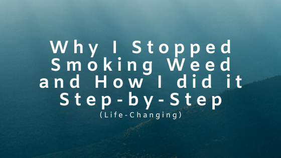 Why-I-Stopped-Smoking-Weed-and-How-I-did-it-Step-by-Step-Life-Changing