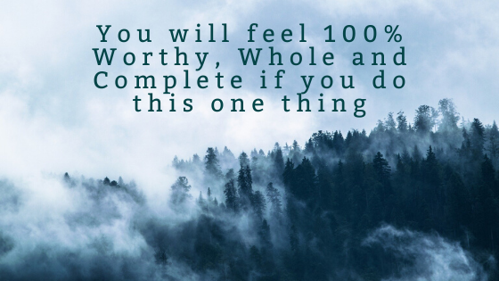 You-will-feel-100-Worthy-Whole-and-Complete-if-you-do-this-one-thing