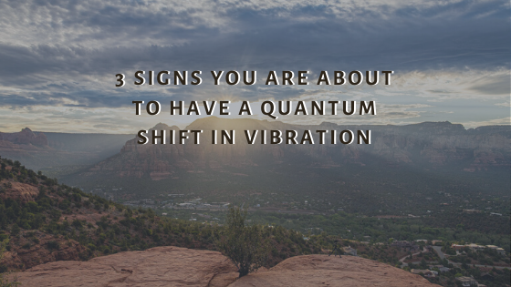 3-Signs-you-are-about-to-have-a-Quantum-SHIFT-in-Vibration