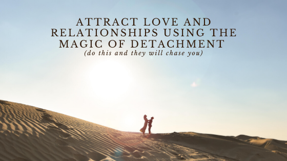 Attract-Love-and-Relationships-using-the-Magic-of-Detachment-do-this-and-they-will-chase-you