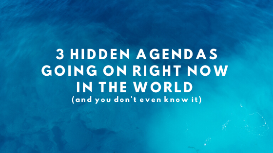3-Hidden-Agendas-Going-on-Right-Now-in-The-World-and-you-dont-even-know-it