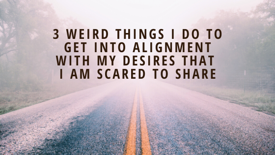 3-Weird-Things-I-Do-to-Get-into-Alignment-with-My-Desires-That-I-am-Scared-to-Share